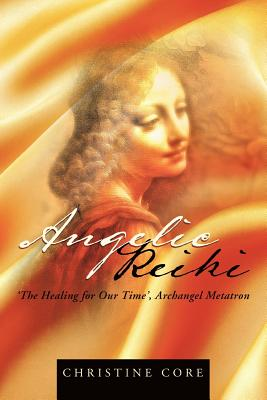 Angelic Reiki: The Healing for Our Time, Archangel Metatron - Core, Christine