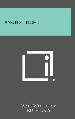 Angels Flight - Wheelock, Walt, and Robinson, W W (Introduction by)
