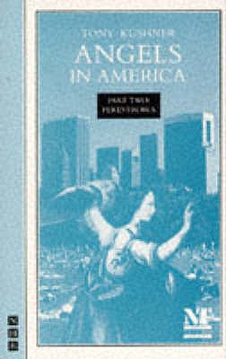 Angels in America: Perestroika Pt. 2: A Gay Fantasia on National Themes - Kushner, Tony