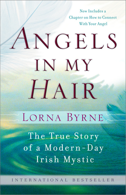 Angels in My Hair: The True Story of a Modern-Day Irish Mystic - Byrne, Lorna