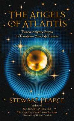 Angels of Atlantis: Twelve Mighty Forces to Transform Your Life Forever - Pearce, Stewart