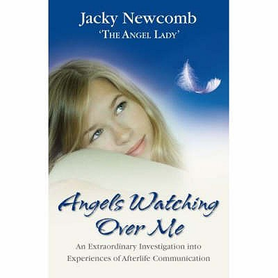 Angels Watching Over Me: An Extraordinary Investigation into Experiences of Afterlife Communication - Newcomb, Jacky