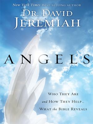 Angels: Who They Are and How They Help... What the Bible Reveals - Jeremiah, David, Dr.