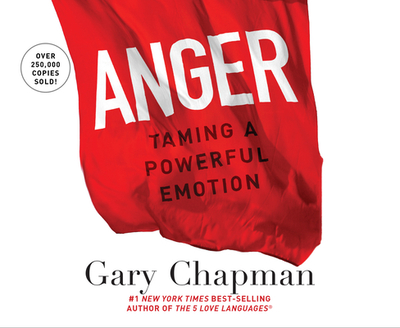 Anger: Handling a Powerful Emotion in a Healthy Way - Chapman, Gary