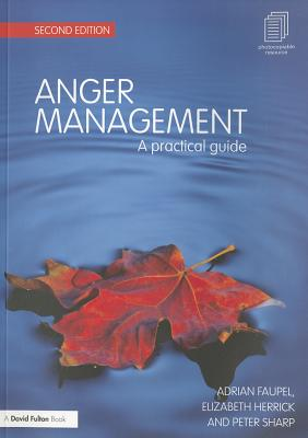 Anger Management: A Practical Guide - Faupel, Adrian, and Herrick, Elizabeth, and Sharp, Peter M.