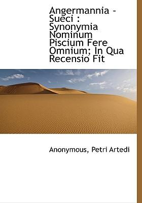 Angermannia - Sueci: Synonymia Nominum Piscium Fere Omnium; In Qua Recensio Fit - Anonymous, and Artedi, Petri