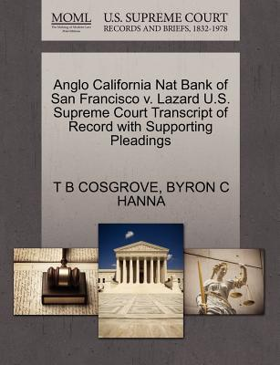 Anglo California Nat Bank of San Francisco V. Lazard U.S. Supreme Court Transcript of Record with Supporting Pleadings - Cosgrove, T B, and Hanna, Byron C