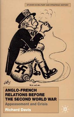 Anglo-French Relations Before the Second World War: Appeasement and Crisis - Davis, R