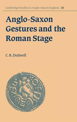 Anglo-Saxon Gestures and the Roman Stage - Dodwell, C R