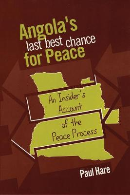 Angola S Last Best Chance for Peace: An Insider S Account of the Peace Process - Hare, Paul