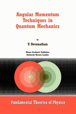 Angular Momentum Techniques in Quantum Mechanics - Devanathan, V.