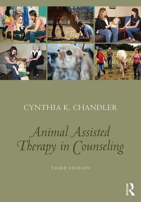 Animal-Assisted Therapy in Counseling - Chandler, Cynthia K.