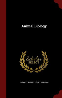 Animal Biology - Wolcott, Robert Henry