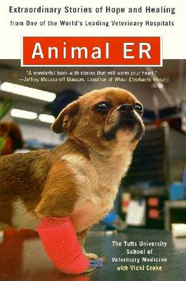 Animal E.R.: The Tufts University School of Veterinary Medicine Extraordinary Stories of Hope and Healing from One of the World's Leading Veterinary Hospitals - Croke, Vicki