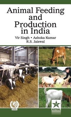 Animal Feeding and Production in India - Singh, Vir & Kumar Ashoka & Jaiswal R