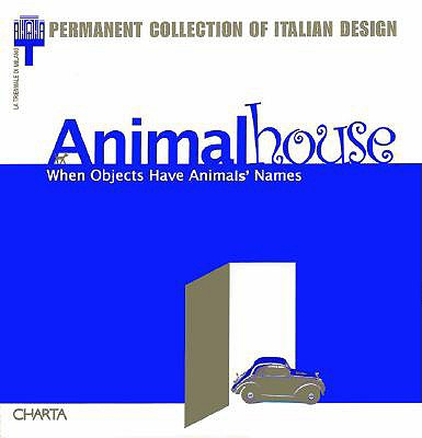 Animal House: When Objects Have Animals' Names - Morello, Augusto (Text by), and Basili, Giancarlo (Text by), and Ottolini, Gianni