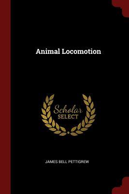 Animal Locomotion - Pettigrew, James Bell
