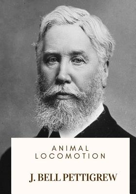Animal Locomotion - Pettigrew, J Bell