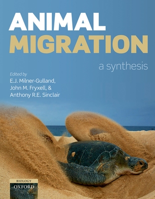 Animal Migration: A Synthesis - Milner-Gulland, E. J. (Editor), and Fryxell, John M. (Editor), and Sinclair, Anthony R. E. (Editor)