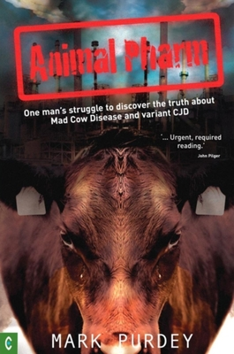 Animal Pharm: One Man's Struggle to Discover the Truth about Mad Cow Disease and Variant CJD - Purdey, Mark (Editor)