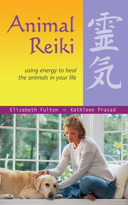 Animal Reiki: Using Energy to Heal the Animals in Your Life - Fulton, Elizabeth, and Prasad, Kathleen