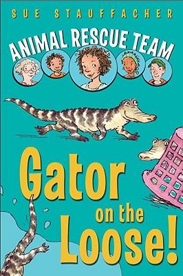 Animal Rescue Team: Gator on the Loose! - Stauffacher, Sue