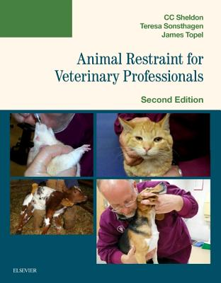Animal Restraint for Veterinary Professionals - Sheldon, C C, and Sonsthagen, Teresa F, and Topel, James