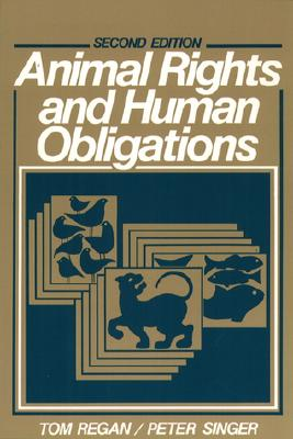 Animal Rights and Human Obligations - Regan, Tom, and Singer, Peter