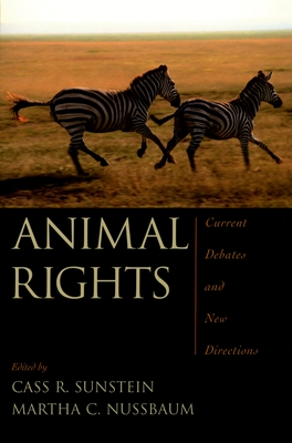 Animal Rights: Current Debates and New Directions - Sunstein, Cass R (Editor), and Nussbaum, Martha C (Editor)