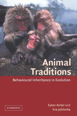 Animal Traditions: Behavioural Inheritance in Evolution - Avital, Eytan, and Jablonka, Eva, Professor