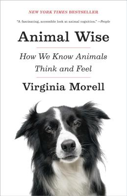 Animal Wise: How We Know Animals Think and Feel - Morell, Virginia