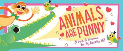 Animals Are Punny: 24 Puns & Presents for My Favorite Kid! - Sourcebooks Inc