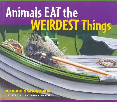 Animals Eat the Weirdest Things - Swanson, Diane