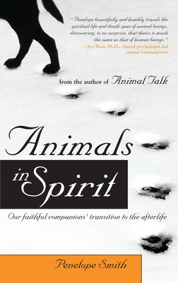 Animals in Spirit: Our Faithful Companions' Transition to the Afterlife - Smith, Penelope
