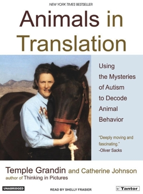 Animals in Translation: Using the Mysteries of Autism to Decode Animal Behavior - Grandin, Temple, Dr., and Frasier, Shelly (Narrator)