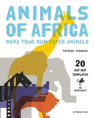 Animals of Africa: Make Your Own Paper Animals - Pasques, Patrick