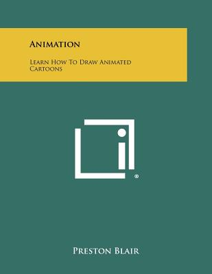 Animation: Learn How to Draw Animated Cartoons - Blair, Preston