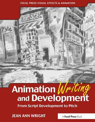 Animation Writing and Development: From Script Development to Pitch - Wright, Jean, and Wright