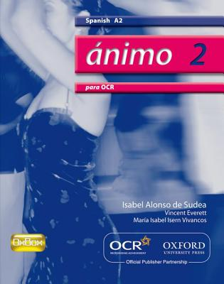 Animo 2: Para OCR A2 Students' Book - Sudea, Isabel Alonso de, and Everett, Vincent, and Vivancos, Maria Isabel Isern