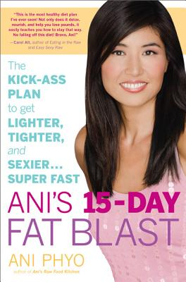 Ani's 15 Day Fat Blast: The Kick-ass Plan to Get Lighter, Tighter, and Sexier... Super Fast - Phyo, Ani