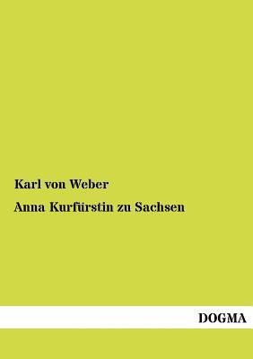 Anna Kurf Rstin Zu Sachsen - Von Weber, Karl