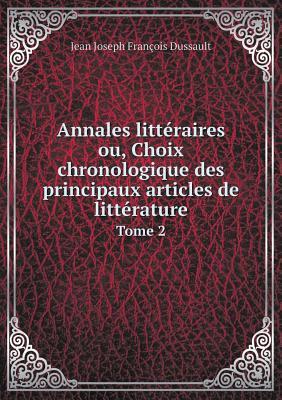Annales Litteraires Ou, Choix Chronologique Des Principaux Articles de Litterature Tome 3 - Dussault, Jean Joseph Francois