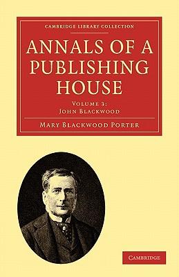 Annals of a Publishing House: Volume 3, John Blackwood - Porter, Mary Blackwood