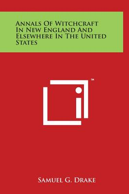 Annals of Witchcraft in New England and Elsewhere in the United States - Drake, Samuel G