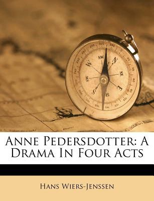 Anne Pedersdotter: A Drama in Four Acts - Wiers-Jenssen, Hans