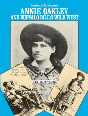 Annie Oakley and Buffalo Bill's Wild West - Sayers, Isabelle S