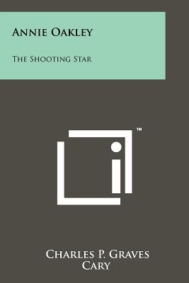 Annie Oakley, the shooting star. - Graves, Charles Parlin