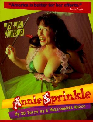 Annie Sprinkle: Post-Porn Modernist - Sprinkle, Annie