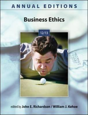 Annual Editions: Business Ethics 12/13 - Richardson, John E., and Kehoe, William J.