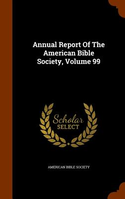Annual Report of the American Bible Society, Volume 99 - Society, American Bible